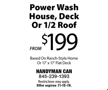FROM $199 Power Wash House, Deck Or 1/2 Roof Based On Ranch-Style Home Or 17' x 17' Flat Deck. Restrictions may apply. Offer expires 11-15-19.