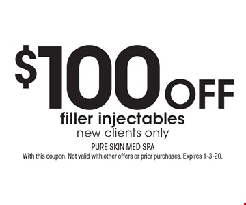 $100 off filler injectables new clients only. With this coupon. Not valid with other offers or prior purchases. Expires 1-3-20.
