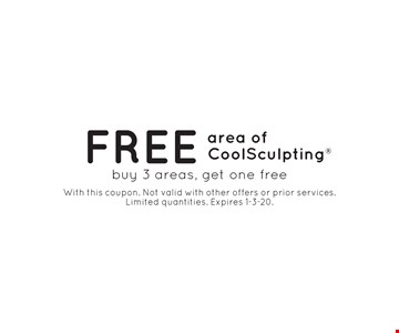 Free area of CoolSculpting. Buy 3 areas, get one free. With this coupon. Not valid with other offers or prior services. Limited quantities. Expires 1-3-20.