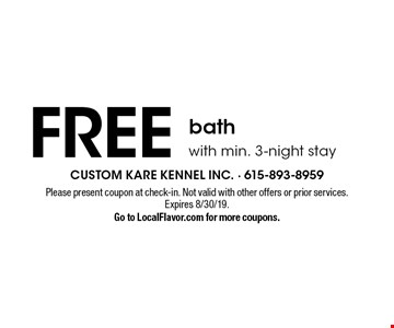 Free bath with min. 3-night stay . Please present coupon at check-in. Not valid with other offers or prior services. Expires 8/30/19.Go to LocalFlavor.com for more coupons.