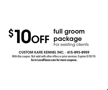 $10 OFF full groom package, For existing clients. With this coupon. Not valid with other offers or prior services. Expires 8/30/19.Go to LocalFlavor.com for more coupons.