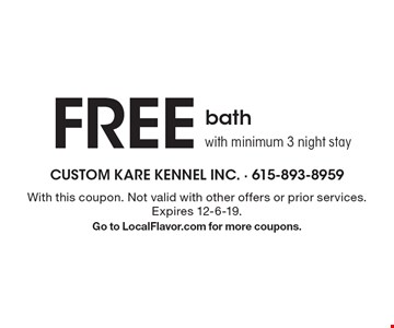 Free bath with minimum 3 night stay. With this coupon. Not valid with other offers or prior services. Expires 12-6-19. Go to LocalFlavor.com for more coupons.