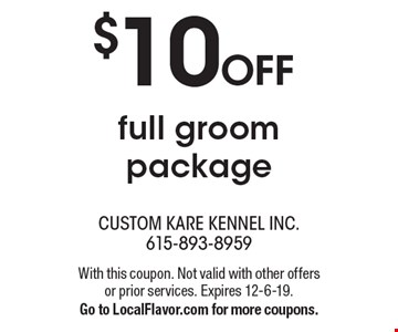 $10 OFF full groom package. With this coupon. Not valid with other offers or prior services. Expires 12-6-19. Go to LocalFlavor.com for more coupons.