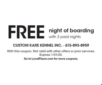 Free night of boardingwith 3 paid nights . With this coupon. Not valid with other offers or prior services. Expires 1/31/20.Go to LocalFlavor.com for more coupons.