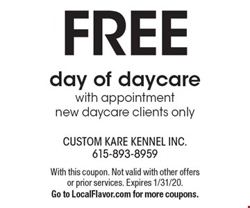 Free day of daycare. New daycare clients only. With this coupon. Not valid with other offers or prior services. Expires 1/31/20. Go to LocalFlavor.com for more coupons.