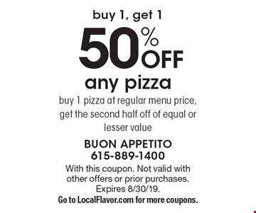 Buy 1, get 1 50% off any pizza. Buy 1 pizza at regular menu price, get the second half off of equal or lesser value. With this coupon. Not valid with other offers or prior purchases. Expires 8/30/19. Go to LocalFlavor.com for more coupons.