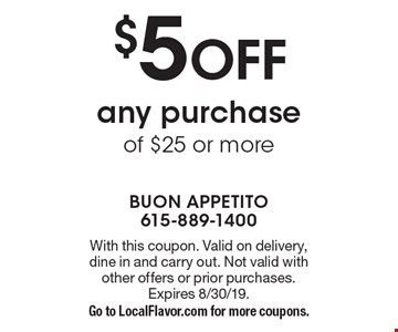 $5 off any purchase of $25 or more. With this coupon. Valid on delivery, dine in and carry out. Not valid with other offers or prior purchases. Expires 8/30/19. Go to LocalFlavor.com for more coupons.
