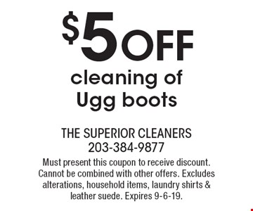 $5 OFF cleaning of Ugg boots. Must present this coupon to receive discount. Cannot be combined with other offers. Excludes alterations, household items, laundry shirts & leather suede. Expires 9-6-19.