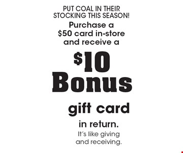 PUT COAL IN THEIR STOCKING THIS SEASON! $10 Bonus gift card in return. It's like giving and receiving..