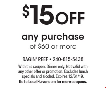 $15 OFF any purchase of $60 or more. With this coupon. Dinner only. Not valid with any other offer or promotion. Excludes lunch specials and alcohol. Expires 12/31/19. Go to LocalFlavor.com for more coupons.