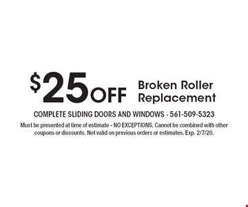 $25 Off Broken Roller Replacement. Must be presented at time of estimate - NO EXCEPTIONS. Cannot be combined with other coupons or discounts. Not valid on previous orders or estimates. Exp. 2/7/20.