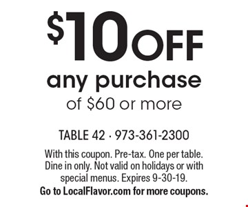 $10 off any purchase of $60 or more. With this coupon. Pre-tax. One per table. Dine in only. Not valid on holidays or with special menus. Expires 9-30-19. Go to LocalFlavor.com for more coupons.