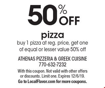 50% OFF pizzabuy 1 pizza at reg. price, get one of equal or lesser value 50% off. With this coupon. Not valid with other offers or discounts. Limit one. Expires 12/6/19.Go to LocalFlavor.com for more coupons.