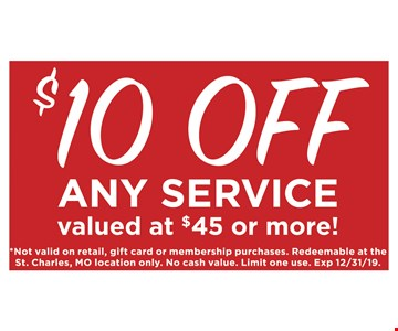 $10 off any service valued at $45 or more! Not valid on retail, gift card or membership purchases. redeemable at the St. Charles, MO location only. No cash value. Limit one use. Exp. 12/31/19.