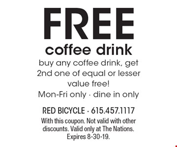 Free coffee drink. Buy any coffee drink, get 2nd one of equal or lesser value free! Mon-Fri only - dine in only. With this coupon. Not valid with other discounts. Valid only at The Nations. Expires 8-30-19.