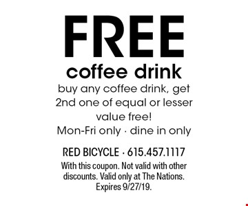Free coffee drink. Buy any coffee drink, get 2nd one of equal or lesser value free! Mon-Fri only - dine in only. With this coupon. Not valid with other discounts. Valid only at The Nations. Expires 9/27/19.