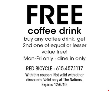 Free coffee drink. Buy any coffee drink, get 2nd one of equal or lesser value free! Mon-Fri only - dine in only. With this coupon. Not valid with other discounts. Valid only at The Nations.Expires 12/6/19.