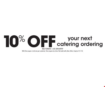 10% off your next catering ordering. With this coupon. Limit one per customer. One coupon at a time. Not valid with other offers. Expires 12-1-19.