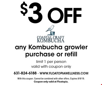 $3 Off any Kombucha growler purchase or refill. Limit 1 per person. Valid with coupon only. With this coupon. Cannot be combined with other offers. Expires 9/9/19. Coupon only valid at Floatopia.