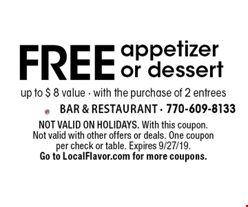 Free appetizer or dessert (up to $ 8 value) with the purchase of 2 entrees. Not valid on holidays. With this coupon. Not valid with other offers or deals. One coupon per check or table. Expires 9/27/19. Go to LocalFlavor.com for more coupons.