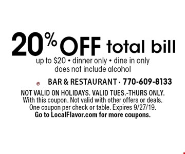 20% off total bill up to $20. Dinner only. Dine in only. Does not include alcohol. Not valid on holidays. Valid Tues.-Thurs only. With this coupon. Not valid with other offers or deals. One coupon per check or table. Expires 9/27/19. Go to LocalFlavor.com for more coupons.