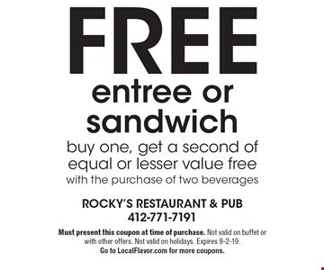Free entree or sandwich . Buy one, get a second of equal or lesser value free with the purchase of two beverages. Must present this coupon at time of purchase. Not valid on buffet or with other offers. Not valid on holidays. Expires 9-2-19. Go to LocalFlavor.com for more coupons.