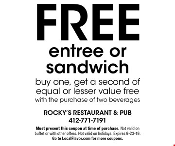 Free entree or sandwich buy one, get a second of equal or lesser value free with the purchase of two beverages. Must present this coupon at time of purchase. Not valid on buffet or with other offers. Not valid on holidays. Expires 9-23-19. Go to LocalFlavor.com for more coupons.