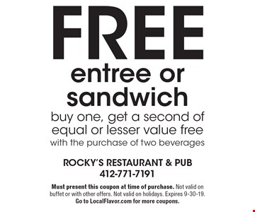 Free entree or sandwich. Buy one, get a second of equal or lesser value free with the purchase of two beverages. Must present this coupon at time of purchase. Not valid on buffet or with other offers. Not valid on holidays. Expires 9-30-19. Go to LocalFlavor.com for more coupons.