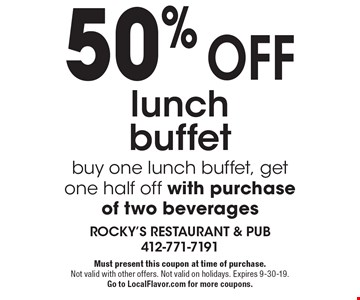 50% off lunch buffet. Buy one lunch buffet, get one half off with purchase of two beverages. Must present this coupon at time of purchase. Not valid with other offers. Not valid on holidays. Expires 9-30-19. Go to LocalFlavor.com for more coupons.