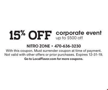 15% OFF corporate event up to $500 off. With this coupon. Must surrender coupon at time of payment. Not valid with other offers or prior purchases. Expires 12-31-19. Go to LocalFlavor.com for more coupons.
