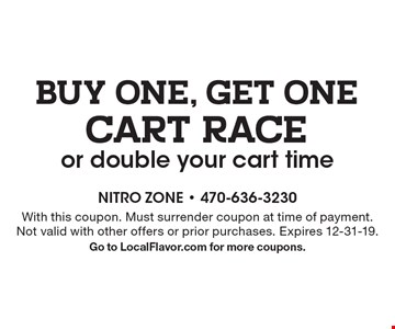 BUY ONE, GET ONE CART RACE or double your cart time. With this coupon. Must surrender coupon at time of payment. Not valid with other offers or prior purchases. Expires 12-31-19. Go to LocalFlavor.com for more coupons.