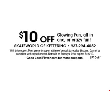 $10 OFF Glowing Fun, all in one, or crazy fun!. With this coupon. Must present coupon at time of deposit to receive discount. Cannot be combined with any other offer. Not valid on Sundays. Offer expires 8/16/19. Go to LocalFlavor.com for more coupons.