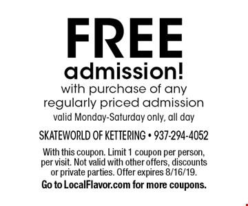FREE admission! with purchase of any regularly priced admissionvalid Monday-Saturday only, all day. With this coupon. Limit 1 coupon per person, per visit. Not valid with other offers, discounts or private parties. Offer expires 8/16/19. Go to LocalFlavor.com for more coupons.