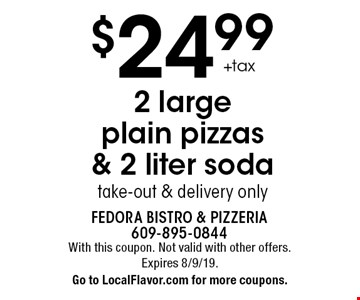 $24.99 + tax 2 large plain pizzas & 2 liter soda, take-out & delivery only. With this coupon. Not valid with other offers. Expires 8/9/19. Go to LocalFlavor.com for more coupons.