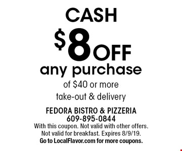CASH $8 Off any purchase of $40 or more take-out & delivery. With this coupon. Not valid with other offers. Not valid for breakfast. Expires 8/9/19. Go to LocalFlavor.com for more coupons.