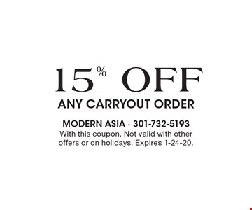15% OFF ANY CARRYOUT ORDER. With this coupon. Not valid with other offers or on holidays. Expires 1-24-20.
