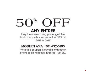 50% OFF ANY ENTREE. Buy 1 entree at reg price, get the 2nd of equal or lesser value 50% off. DINE IN ONLY. With this coupon. Not valid with other offers or on holidays. Expires 1-24-20.