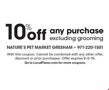 10% off any purchase excluding grooming. With this coupon. Cannot be combined with any other offer, discount or prior purchases. Offer expires 9-6-19.Go to LocalFlavor.com for more coupons.