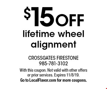 $15 OFF lifetime wheel alignment. With this coupon. Not valid with other offers or prior services. Expires 11/8/19. Go to LocalFlavor.com for more coupons.