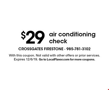 $29 air conditioning check. With this coupon. Not valid with other offers or prior services. Expires 12/6/19. Go to LocalFlavor.com for more coupons.