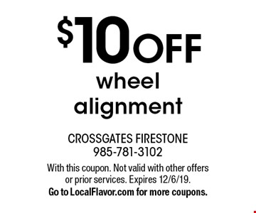 $10 OFF wheel alignment. With this coupon. Not valid with other offers or prior services. Expires 12/6/19. Go to LocalFlavor.com for more coupons.