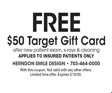 Free $50 Target Gift Card after new patient exam, x-rays & cleaningApplies to insured patients only . With this coupon. Not valid with any other offers. Limited time offer. Expires 2/15/20.