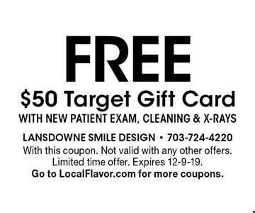 Free $50 Target Gift Card with new patient exam, cleaning & x-rays. With this coupon. Not valid with any other offers. Limited time offer. Expires 12-9-19. Go to LocalFlavor.com for more coupons.