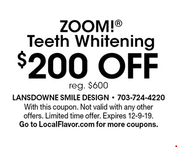 $200 off ZOOM! Teeth Whitening. Reg. $600. With this coupon. Not valid with any other offers. Limited time offer. Expires 12-9-19. Go to LocalFlavor.com for more coupons.
