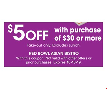 $5 OFF with purchase of $30 or more. Take-out only. Excludes Lunch. With this coupon. Not valid with other offers or prior purchases. Expires 10-18-19.