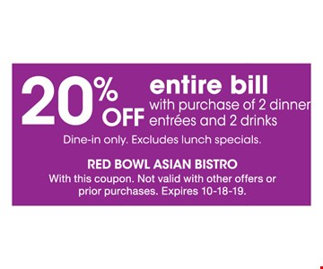 20% Off entire bill with purchase of 2 dinner entrees and 2 drinks. Dine-in only. Excludes lunch specials. With this coupon. Not valid with other offers or prior purchases. Expires 10-18-19.