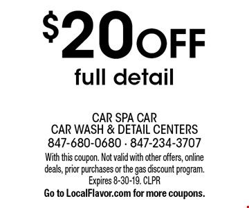 $20 off full detail. With this coupon. Not valid with other offers, online deals, prior purchases or the gas discount program. Expires 8-30-19. CLPR Go to LocalFlavor.com for more coupons.