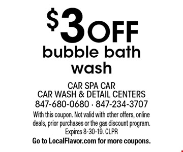$3 off bubble bath wash. With this coupon. Not valid with other offers, online deals, prior purchases or the gas discount program. Expires 8-30-19. CLPR Go to LocalFlavor.com for more coupons.