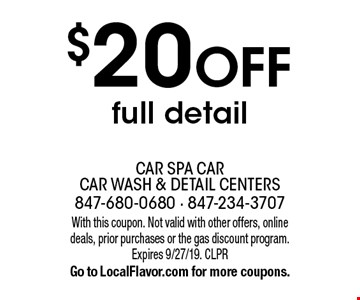 $20 off full detail. With this coupon. Not valid with other offers, online deals, prior purchases or the gas discount program. Expires 9/27/19. CLPR Go to LocalFlavor.com for more coupons.