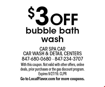 $3 off bubble bath wash. With this coupon. Not valid with other offers, online deals, prior purchases or the gas discount program. Expires 9/27/19. CLPR Go to LocalFlavor.com for more coupons.